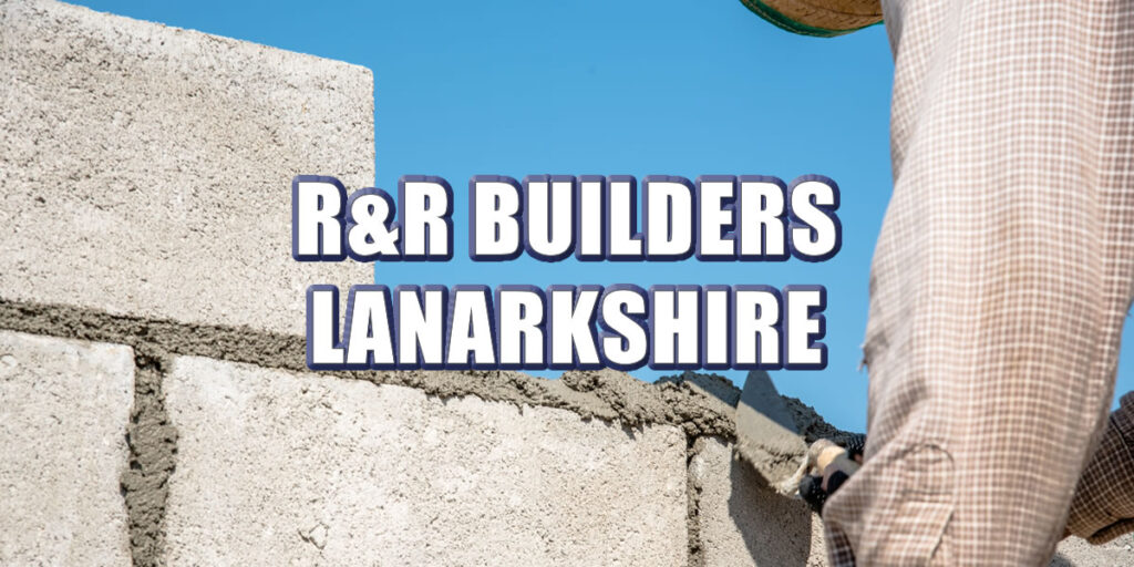 R and R Builders Lanarkshire
